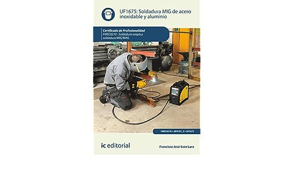 Soldadura MIG de acero inoxidable y aluminio: Francisco José Soto Lara: 9788415942603: Amazon.com: Books