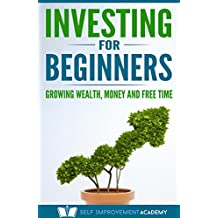 Investing for Beginners: Growing Wealth, Money and Free Time, Relieve Stress, and Break the 9 to 5