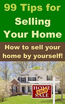 99 tips for selling your home how to sell your home by yourself ebook robert. Black Bedroom Furniture Sets. Home Design Ideas