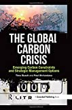 img - for The Global Carbon Crisis: Emerging Carbon Constraints and Strategic Management Options book / textbook / text book