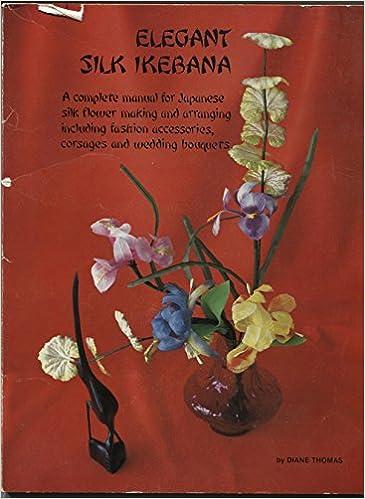 Silk ikebana the making and arranging of japanese silk flowers silk ikebana the making and arranging of japanese silk flowers diane thomas 9780918126047 amazon books mightylinksfo