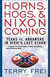 Horns, Hogs, & Nixon Coming: Texas vs. Arkansas in Dixie's Last Stand
