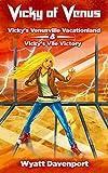 Vicky of Venus: Vicky's Venusville Vacationland and Vicky's Vile Victory