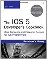 The iOS 5 Developer's Cookbook: Core Concepts and Essential Recipes for iOS Programmers, 3rd Edition