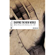 Shaping the New World: African Slavery in the Americas, 1500-1888