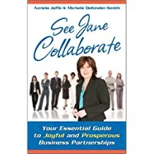 See Jane Collaborate: Your Essential Guide to Joyful and Prosperous Business Partnerships