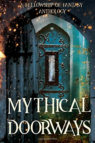 Mythical Doorways: A Fellowship of Fantasy Anthology (Volume 3)