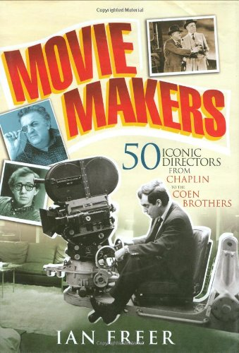 Download Movie Makers: 50 Iconic Directors from Chaplin to the Coen Brothers pdf