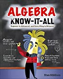 Algebra Know-It-ALL: Beginner to Advanced, and Everything in Between