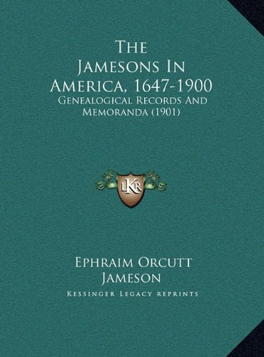 The Jamesons in America. 1647-1900 : genealogical records and memoranda