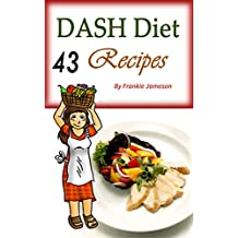 DASH Diet: 43 Recipes That Contain the Weight Loss Solution for Beginners