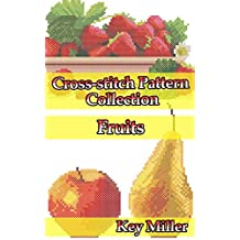 Cross-stitch Pattern Collection. Fruits: Counted Cross-Stitching for Beginners (Cross-stitch embroidery Book 4)