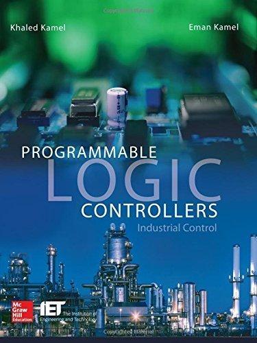Programmable Logic Controllers: Industrial Control 1st edition by Kamel, Khaled, Kamel, Eman (2013) -