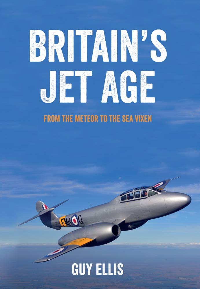 Britain's Jet Age: From the Meteor to the Sea Vixen