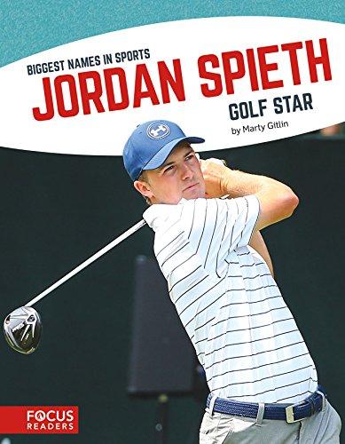 Jordan Spieth: Golf Star (Biggest Names in Sports) Biggest Golf