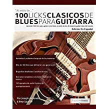 100 licks clásicos de blues para guitarra: Aprende 100 licks de blues para guitarra al estilo de los 20 mejores guitarristas del mundo (Spanish Edition)