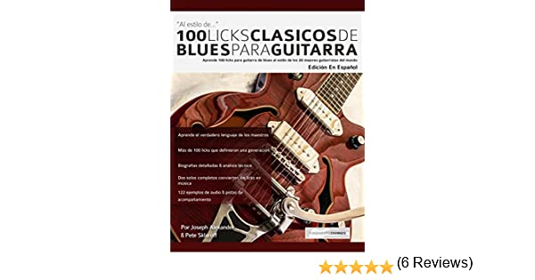 100 licks clásicos de blues para guitarra: Aprende 100 licks de blues para guitarra al estilo de los 20 mejores guitarristas del mundo eBook: Joseph ...