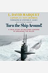 Turn the Ship Around! A True Story of Building Leaders by Breaking the Rules (LIBRARY EDITION) by L. David Marquet (2014-03-01) Audio CD