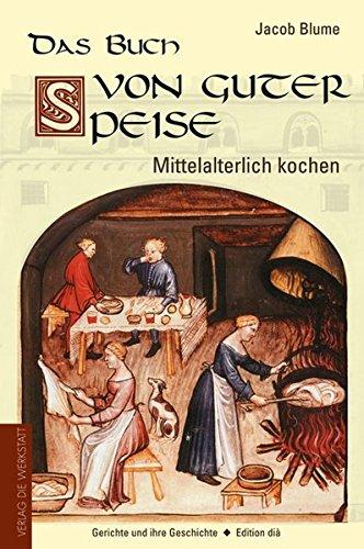 Das Buch von guter Speise: Mittelalterlich kochen - Gerichte und ihre  Geschichte: Amazon.de: Blume, Jacob: Bücher