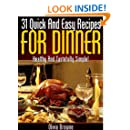 31 Quick And Easy Recipes For Dinner - Healthy And Tastefully Simple!
