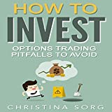 How to Invest: Options Trading Pitfalls to Avoid
