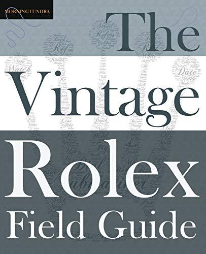 The Vintage Rolex Field Guide: A survival manual for the adventure that is vintage Rolex (Field ()