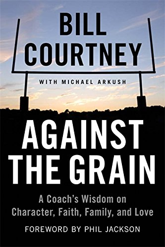 Read Online Against the Grain: A Coach's Wisdom on Character, Faith, Family, and Love PDF