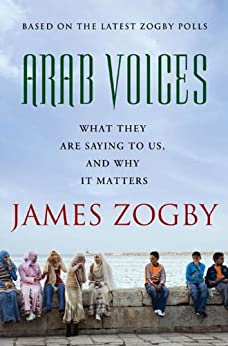 Arab Voices: What They Are Saying to Us, and Why it Matters by [Zogby, James]