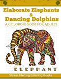 img - for Elaborate Elephants & Dancing Dolphins: A Coloring Book For Adults (Stress Melting Coloring Books) (Volume 2) book / textbook / text book