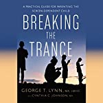 Breaking the Trance: A Practical Guide for Parenting the Screen-Dependent Child | Cynthia C. Johnson,George T. Lynn