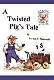 A Twisted Pig's Tale, Vern V. Pinkowski, 0595465951