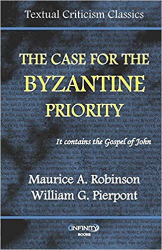 The Case For The Byzantine Priority Robinson Maurice A Pierpont William G 9781676409168 Amazon Com Books
