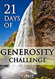 21 Days of Generosity Challenge:  Experiencing the Joy That Comes From a Giving Heart (A Life of Generosity Book 1)