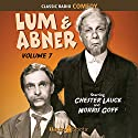 Lum & Abner, Volume 7 Radio/TV Program by Chester Lauck, Norris Goff Narrated by Chester Lauck, Norris Goff