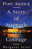 Port Arthur : A Story of Strength and Courage, Scott, Margaret, 0091835216