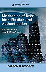 Mechanics of User Identification and Authentication: Fundamentals of Identity Management by Dobromir Todorov (2007-06-18)