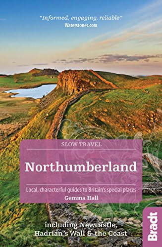 Northumberland: Including Newcastle, Hadrian's Wall and the Coast (Bradt Slow Travel)