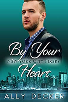 By Your Heart (New York City Fixers Book 3) by [Decker, Ally]