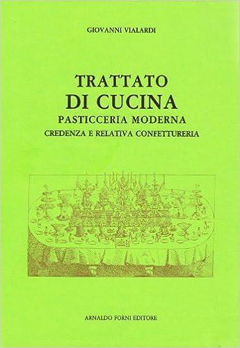 Risultati immagini per Trattato di cucina, Pasticceria moderna, Credenza e relativa Confettureria,