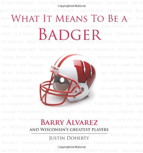 What It Means to Be a Badger: Barry Alvarez and Wisconsin's Greatest -