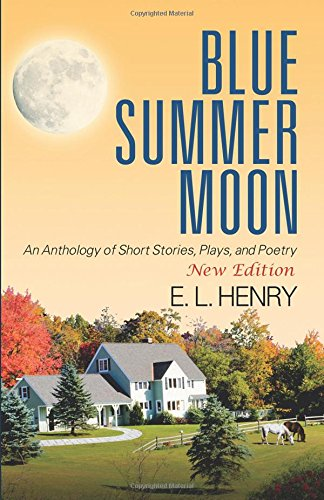 Blue Summer Moon: An Anthology of Short Stories, Plays, and Poetry pdf epub