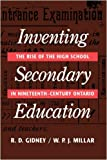 img - for Inventing Secondary Education: The Rise of the High School in Nineteenth-Century Ontario by R. D. Gidney (1990-04-01) book / textbook / text book