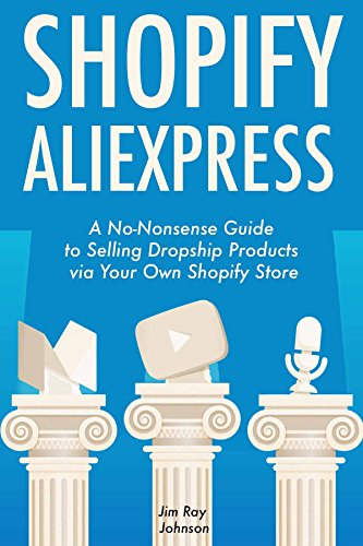 Shopify AliExpress (E-Commerce Dropshipping): A No-Nonsense Guide to Selling