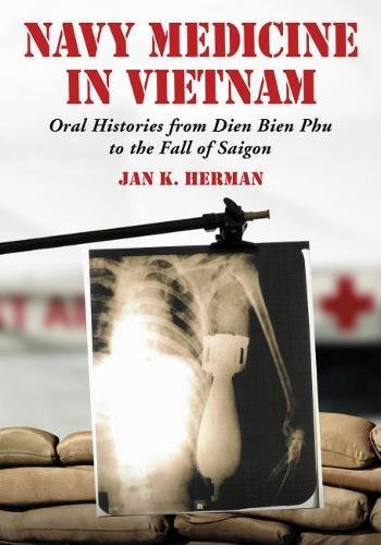Navy Medicine in Vietnam: Oral Histories from Dien Bien Phu to the Fall of Saigon by McFarland