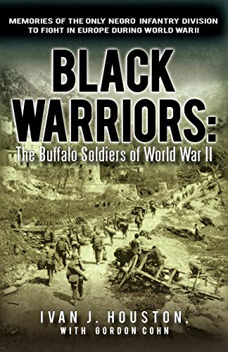 Black Warriors: The Buffalo Soldiers of World War II Memories of the Only Negro Infantry Division to Fight in Europe During World - Memory Wwii