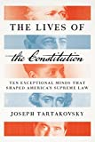img - for The Lives of the Constitution: Ten Exceptional Minds that Shaped America s Supreme Law book / textbook / text book