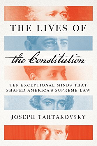 The Lives of the Constitution: Ten Exceptional Minds that Shaped America's Supreme Law cover