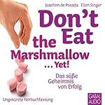 Don't eat the Marshmallow... Yet!: Das süße Geheimnis von Erfolg | Joachim de Posada,Ellen Singer