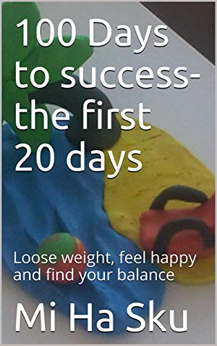 D0wnl0ad 100 Days to success- the first 20 days: Loose weight, feel happy and find your balance<br />W.O.R.D