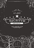Le Mie Ricette Preferite: Quaderno per scriverle - Un ricettario personalizzato dove puoi scrivere le ricette dei piatti più buoni e sfiziosi che hai creato